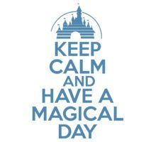 Keep Calm and Have A Magical Day!