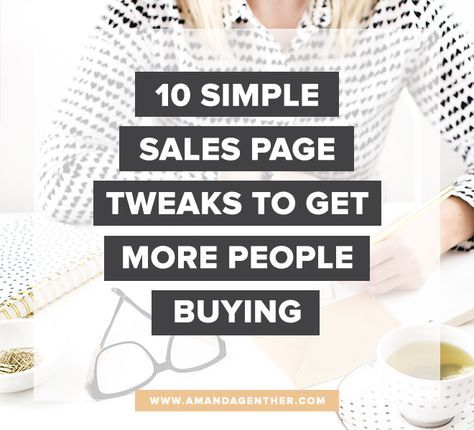10 Simple Sales Page Tweaks to Get More People Buying @ http://amandagenther.com