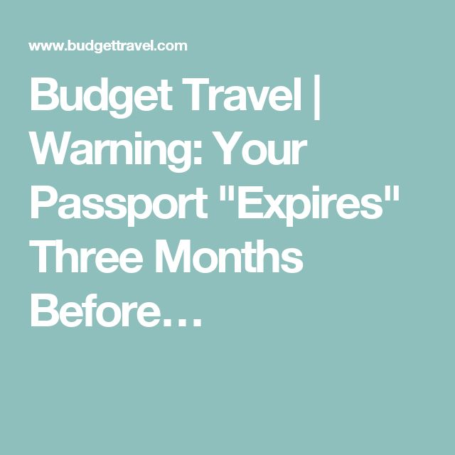 "Budget Travel | Warning: Your Passport ""Expires"" Three Months Before…"