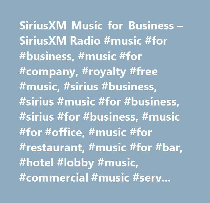 SiriusXM Music for Business – SiriusXM Radio #music #for #business, #music #for #company, #royalty #free #music, #sirius #business, #sirius #music #for #business, #sirius #for #business, #music #for #office, #music #for #restaurant, #music #for #bar, #hotel #lobby #music, #commercial #music #service, #commercial-free #music, #business #music, #muzak, #background #music, #in #store #music, #music #for #elevator, #music #for #spa, #music #for #gym, #music #for #doctor's #office, #music #for…