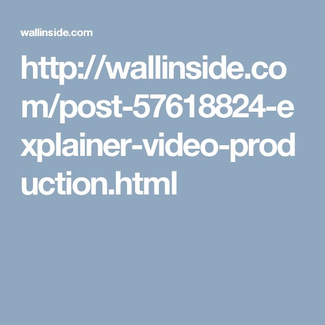 http://wallinside.com/post-57618824-explainer-video-production.html