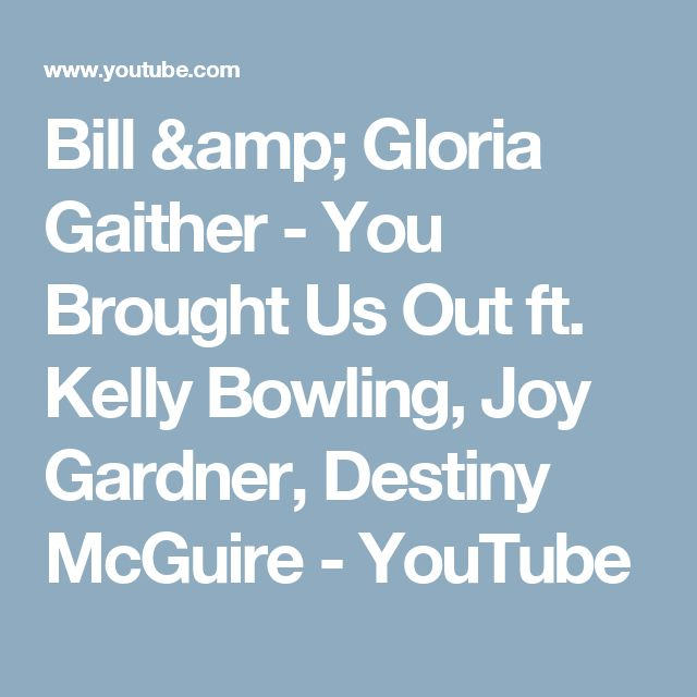 Bill & Gloria Gaither - You Brought Us Out ft. Kelly Bowling, Joy Gardner, Destiny McGuire - YouTube