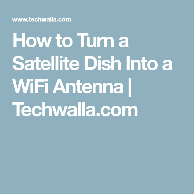 How to Turn a Satellite Dish Into a WiFi Antenna | Techwalla.com