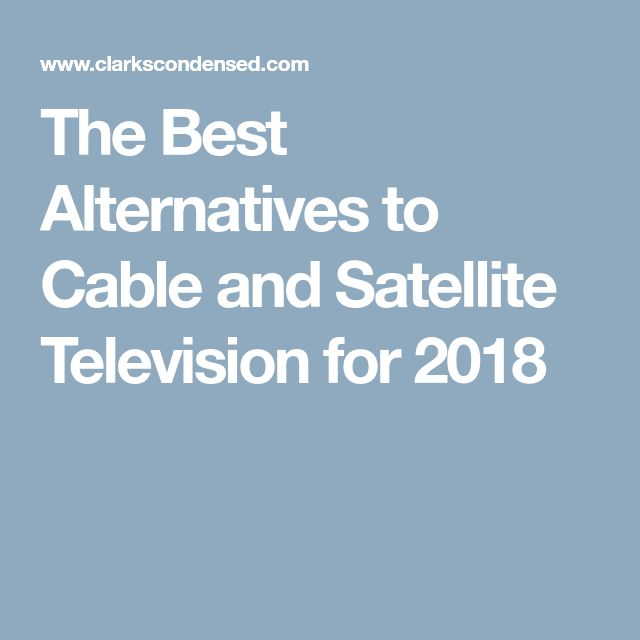 The Best Alternatives to Cable and Satellite Television for 2018