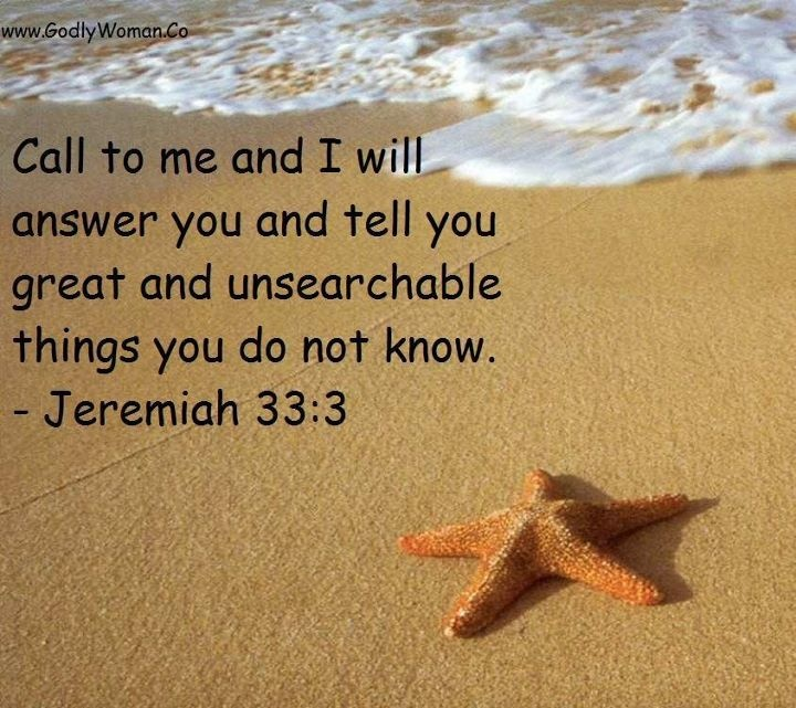 Godly Woman Daily  Jeremiah 33:3 Ocean, Beach, Starfish Call to me and I will answer you and tell you great and unsearchable things you do not know.