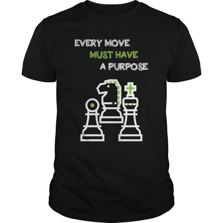 EVERY MOVE MUST HAVE A PURPOSE #awesome t-shirts #t-shirts men's #new design t shirts #peace t shirts #t shirt Design Company #stylish men's t shirts #custom made tee shirts #tee shirts for guys #t shirts in bulk #personalized shirts #shirt t #women's shirts # Shirt on t shirt # Witty t shirts # Cotton t shirts men's