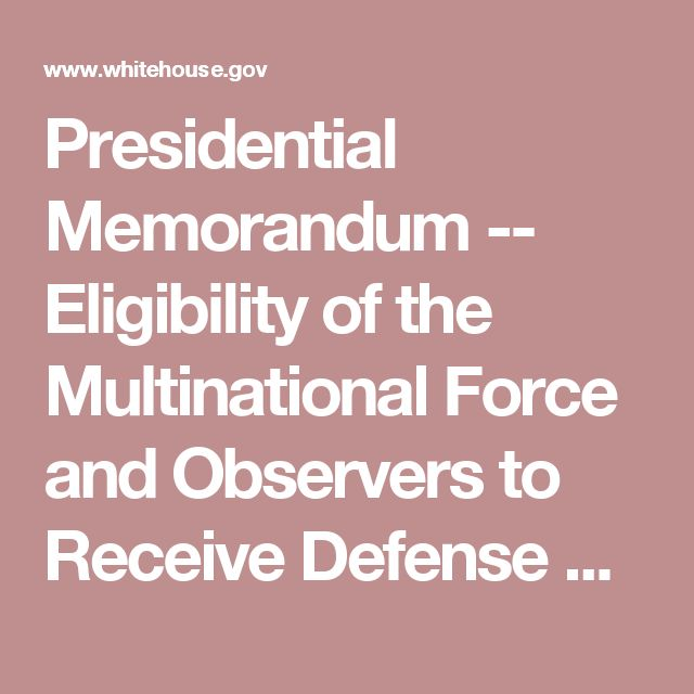 Presidential Memorandum -- Eligibility of the Multinational Force and Observers to Receive Defense Articles and Defense Services   whitehouse.gov