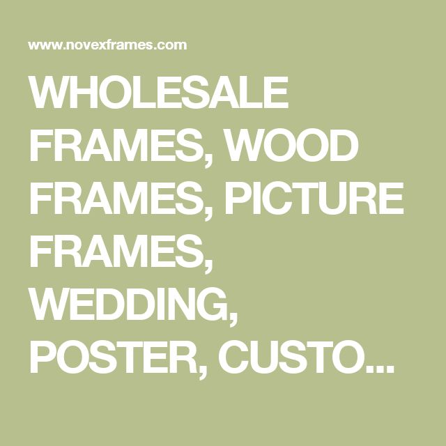 WHOLESALE FRAMES, WOOD FRAMES, PICTURE FRAMES, WEDDING, POSTER, CUSTOM FRAMES, ECONO, DISCOUNT FRAMES, MEXICO