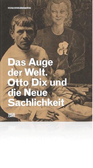 Das Auge der Welt.   Otto Dix und die neue Sachlichkeit      Kunstmuseum Stuttgart   11/2012