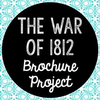 The War of 1812 Research Brochure Project. Perfect if you need to cover this time period, but need a condensed lesson unit! Use this as a guide for your own lesson or as an independent Internet research project.