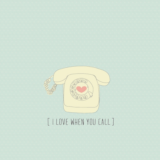 I love when you call