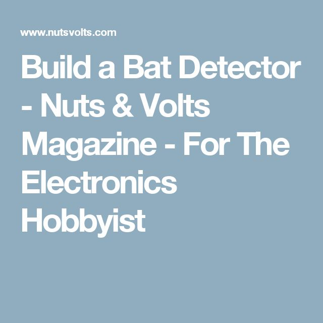 Build a Bat Detector - Nuts & Volts Magazine - For The Electronics Hobbyist