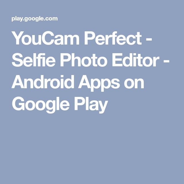 YouCam Perfect - Selfie Photo Editor - Android Apps on Google Play