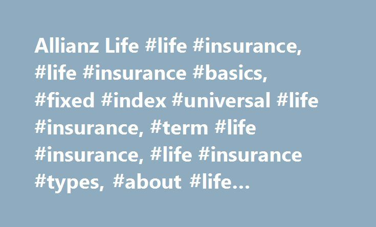 Allianz Life #life #insurance, #life #insurance #basics, #fixed #index #universal #life #insurance, #term #life #insurance, #life #insurance #types, #about #life #insurance http://ghana.remmont.com/allianz-life-life-insurance-life-insurance-basics-fixed-index-universal-life-insurance-term-life-insurance-life-insurance-types-about-life-insurance/  # Who needs life insurance? 1 Policy loans and withdrawals will reduce the available cash value and death benefit and may cause the policy to…