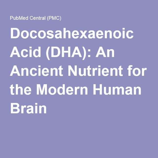 Docosahexaenoic Acid (DHA): An Ancient Nutrient for the Modern Human Brain