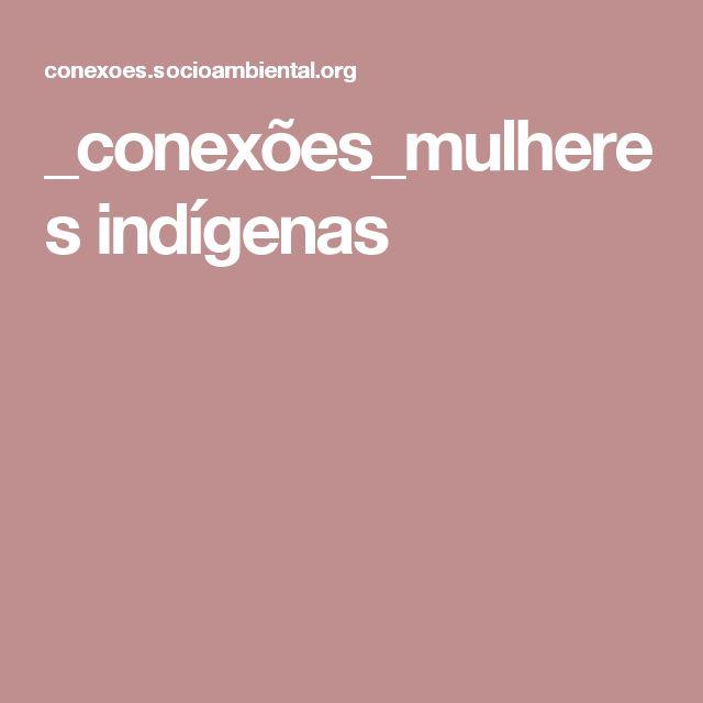 | Diálogos entre diferentes possibilidades de ser mulher | Para marcar a Semana do Índio em 2016, o Instituto Socioambiental convidou oito mulheres indígenas, de diferentes regiões do Brasil, a se conectarem por meio de áudio-cartas e compartilharem, umas com as outras, suas histórias e realidades.