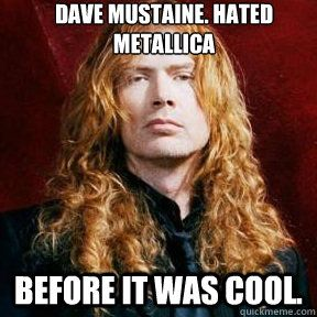 Dave Mustaine....I choose Megadeth.. hands down!