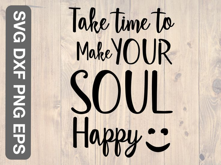 Download Take time to make your soul happy svg png eps and dxf ...