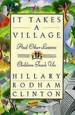 It Takes a Village FE And Other Lessons Children Teach Us by Hillary Rodham Clin