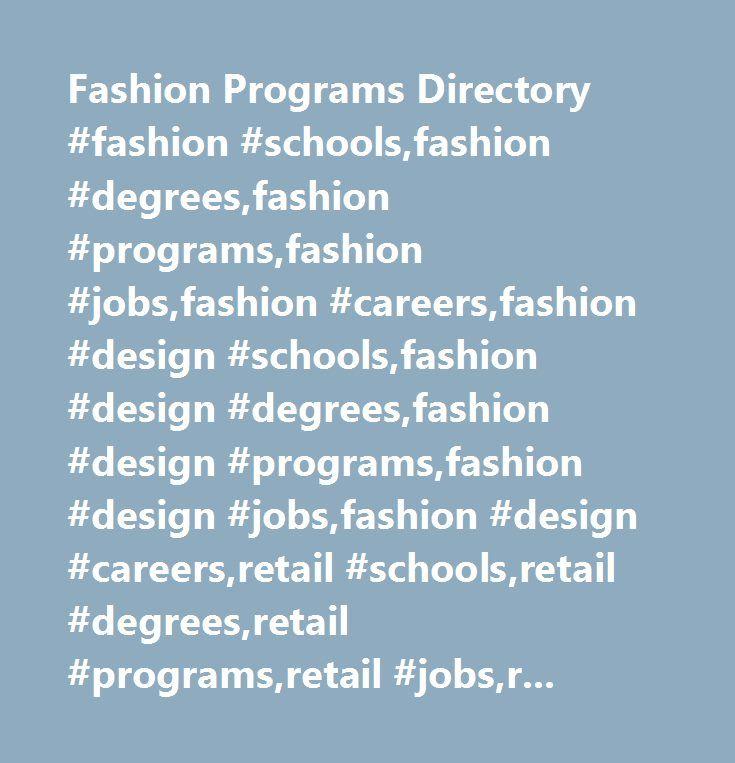 Fashion Programs Directory #fashion #schools,fashion #degrees,fashion #programs,fashion #jobs,fashion #careers,fashion #design #schools,fashion #design #degrees,fashion #design #programs,fashion #design #jobs,fashion #design #careers,retail #schools,retail #degrees,retail #programs,retail #jobs,retail #careers,fashion #marketing #schools,fashion #marketing #degrees,fashion #marketing #programs,fashion #marketing #jobs,fashion #marketing #careers,merchandising #schools,merchandising…