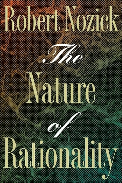 The Nature of Rationality by Robert Nozick