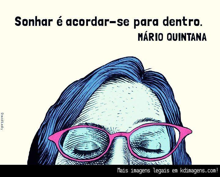 Sonhar é acordar-se para dentro (Mario Quintana)