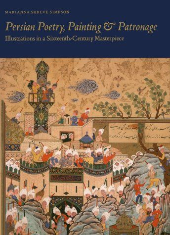 Amazon.com: Persian Poetry, Painting and Patronage: Illustrations in a Sixteenth-Century Masterpiece (9780300074833): Marianna Shreve Simpson: Books