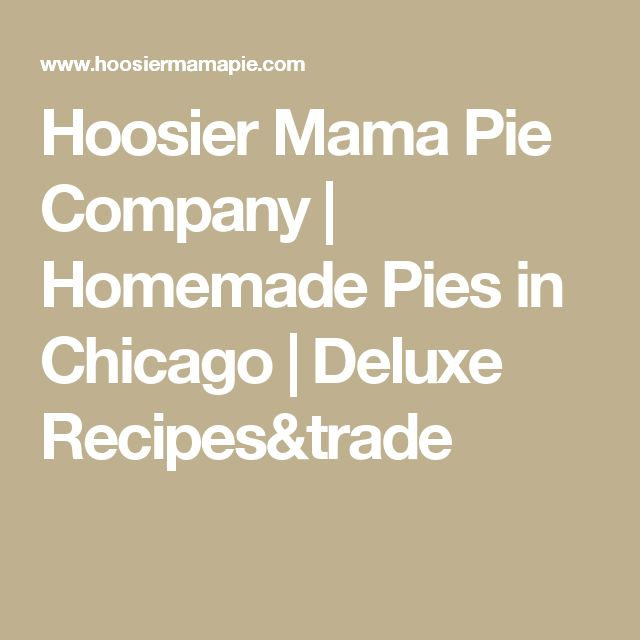 Hoosier Mama Pie Company | Homemade Pies in Chicago | Deluxe Recipes&trade