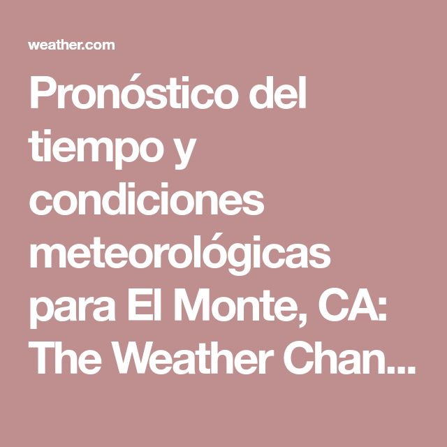 Pronóstico del tiempo y condiciones meteorológicas para El Monte, CA: The Weather Channel |​ Weather.com