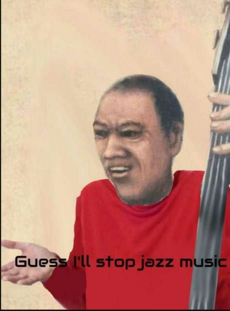 When you're playing jazz music but people insist you to ...