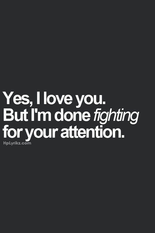 yes i love you but im done fighting for your attention - Google Search
