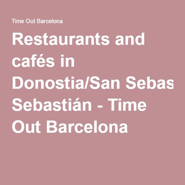 Restaurants and cafés in Donostia/San Sebastián - Time Out Barcelona