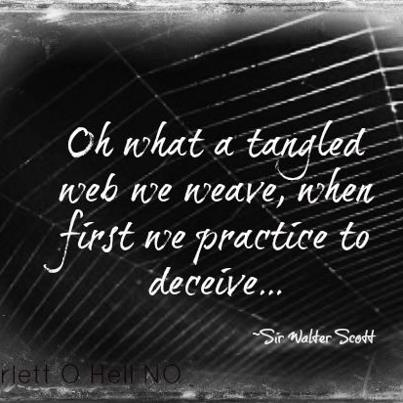 Oh what a tangled web we weave, when first we practice to decieve...