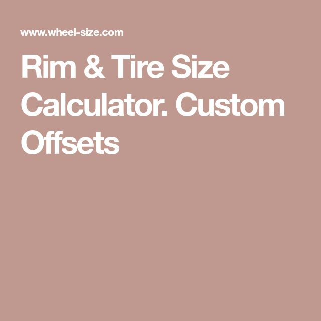 Rim & Tire Size Calculator. Custom Offsets