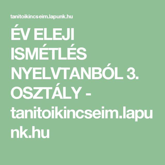 ÉV ELEJI ISMÉTLÉS NYELVTANBÓL 3. OSZTÁLY - tanitoikincseim.lapunk.hu