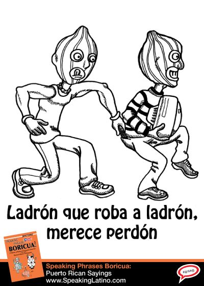 "LADRON QUE ROBA LADRON Spanish Language Proverb in English | An illustration of the Spanish language proverb ""ladron que roba ladron."" Learn the meanings and the English equivalents of this Spanish saying. #Idioms #Modimos via http://www.speakinglatino.com/ladron-que-roba-ladron-spanish-language-proverb-english/"