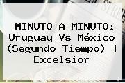 http://tecnoautos.com/wp-content/uploads/imagenes/tendencias/thumbs/minuto-a-minuto-uruguay-vs-mexico-segundo-tiempo-excelsior.jpg Mexico Vs Uruguay Panamericanos. MINUTO A MINUTO: Uruguay vs México (Segundo tiempo) | Excelsior, Enlaces, Imágenes, Videos y Tweets - http://tecnoautos.com/actualidad/mexico-vs-uruguay-panamericanos-minuto-a-minuto-uruguay-vs-mexico-segundo-tiempo-excelsior/