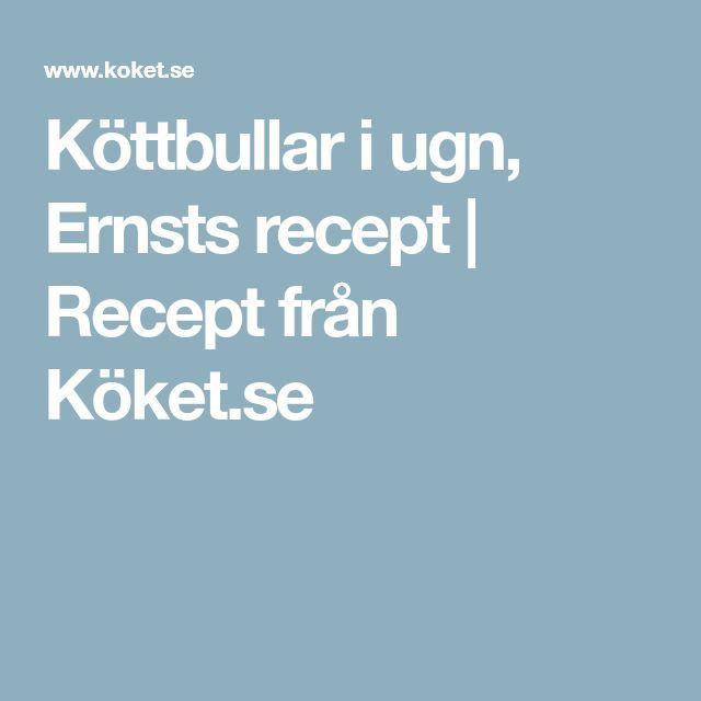 Köttbullar i ugn, Ernsts recept | Recept från Köket.se