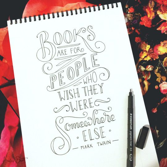 Hand-lettering of a quote by Mark Twain. Books are for people who wish they were somewhere else.