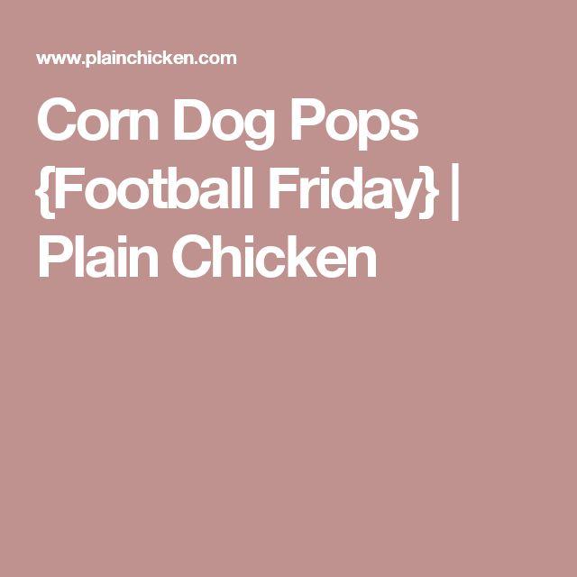 Corn Dog Pops {Football Friday} | Plain Chicken