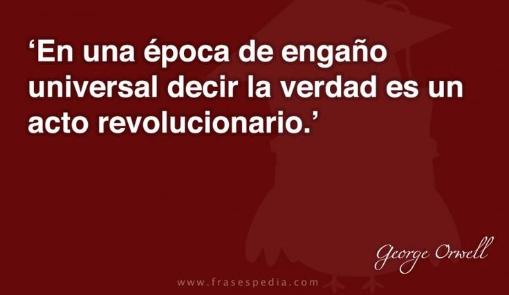En una época de engaño universal decir la verdad es un acto revolucionario.