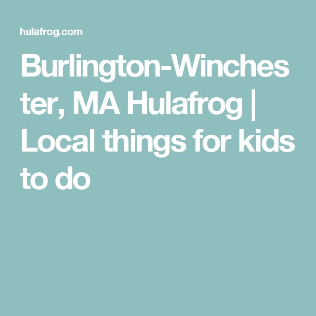 Burlington-Winchester, MA  Hulafrog   Local things for kids to do
