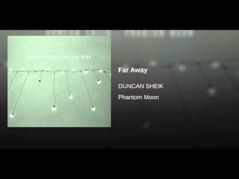 """Far Away""/Duncan Sheik"