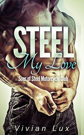 Steel My Love (Sons of Steel Motorcycle Club, #3)