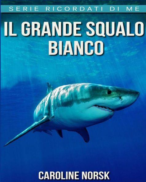 Il grande squalo bianco: Libro sui Il grande squalo bianco per Bambini con Foto Stupende & Storie Di