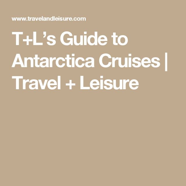 T+L's Guide to Antarctica Cruises | Travel + Leisure