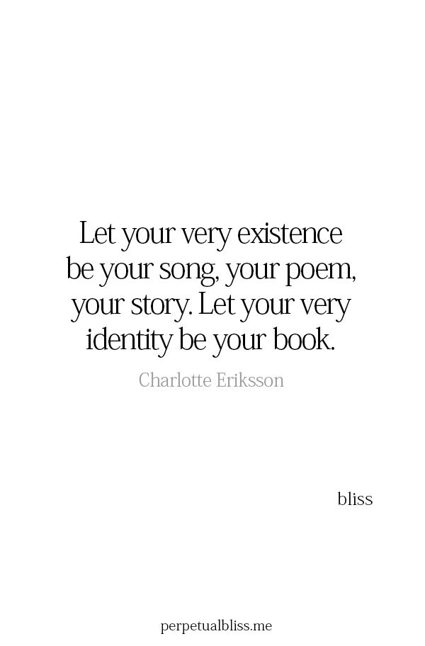 Let your very existence be a song...