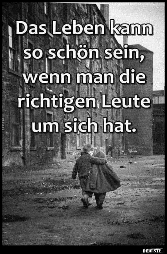 Das Leben kann so schön sein, wenn man die richtigen Leute..  # Sprüche ❤