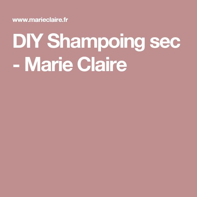 DIY Shampoing sec - Marie Claire