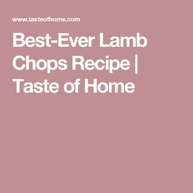 Best-Ever Lamb Chops Recipe | Taste of Home